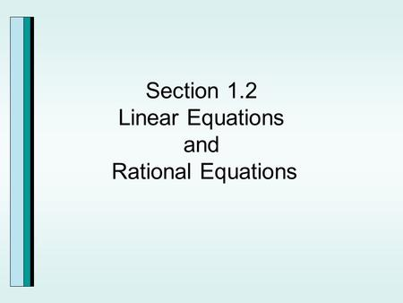Section 1.2 Linear Equations and Rational Equations.