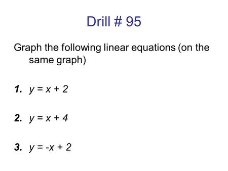 Drill # 95 Graph the following linear equations (on the same graph)