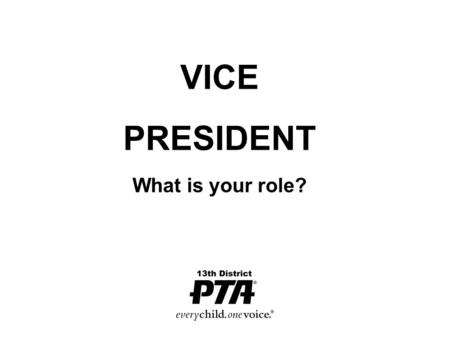 VICE PRESIDENT What is your role?. Our goals today: Explore various roles of a PTA Vice President Identify ways to be an effective leader Discuss ways.