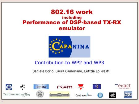 1 802.16 work including Performance of DSP-based TX-RX emulator Contribution to WP2 and WP3 Daniele Borio, Laura Camoriano, Letizia Lo Presti.