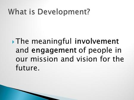  The meaningful involvement and engagement of people in our mission and vision for the future.