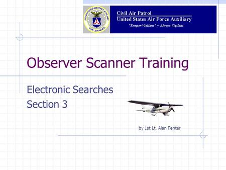 Observer Scanner Training Electronic Searches Section 3 by 1st Lt. Alan Fenter.