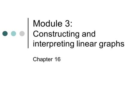 Module 3: Constructing and interpreting linear graphs Chapter 16.