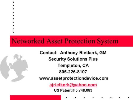 Networked Asset Protection System Contact: Anthony Rietkerk, GM Security Solutions Plus Templeton, CA 805-226-8107