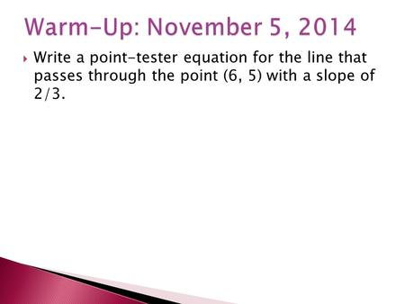  Write a point-tester equation for the line that passes through the point (6, 5) with a slope of 2/3.