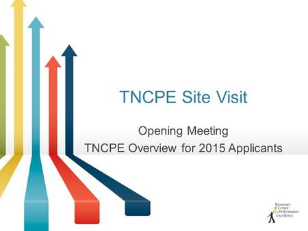 TNCPE Site Visit Opening Meeting TNCPE Overview for 2015 Applicants.