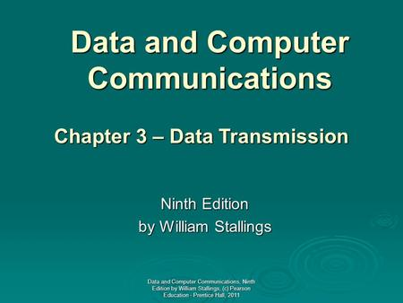 Data and Computer Communications Ninth Edition by William Stallings Chapter 3 – Data Transmission Data and Computer Communications, Ninth Edition by William.