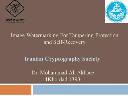 Image Watermarking For Tampering Protection and Self-Recovery 1 Iranian Cryptography Society Dr. Mohammad Ali Akhaee 4Khordad 1393.