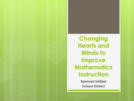 Changing Hearts and Minds to Improve Mathematics Instruction Ramona Unified School District.