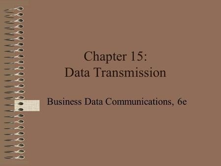 Chapter 15: Data Transmission Business Data Communications, 6e.