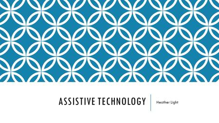 ASSISTIVE TECHNOLOGY Heather Light. LINKS FOR RESOURCES
