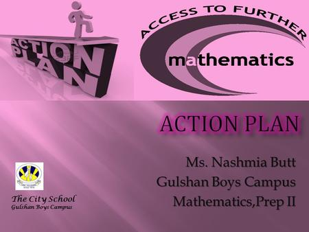 Ms. Nashmia Butt Gulshan Boys Campus Mathematics,Prep II The City School Gulshan Boys Campus.