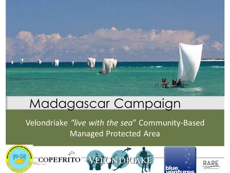 "Velondriake ""live with the sea"" Community-Based Managed Protected Area Madagascar Campaign FIJI BROP WORKSHOP."