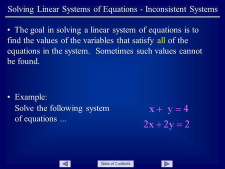 Table of Contents The goal in solving a linear system of equations is to find the values of the variables that satisfy all of the equations in the system.