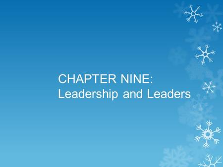 CHAPTER NINE: Leadership and Leaders. What is Leadership? The use of communication to modify others' attitudes & behaviors to meet goals  Accomplished.