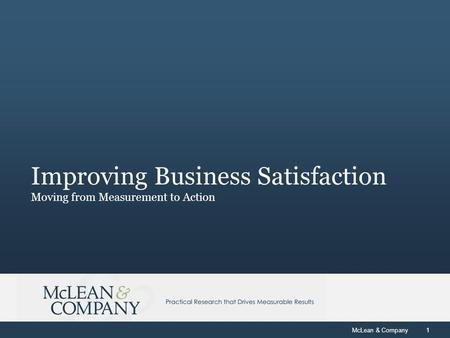 McLean & Company1 Improving Business Satisfaction Moving from Measurement to Action.