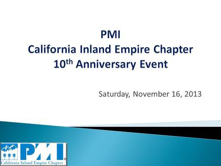Saturday, November 16, 2013. Time Topic Speaker PDUs 09:30 am – 10:00 amRegistration 10:00 am – 10:10 amOpening Remarks Debra Wolf PMICIE Chapter President.