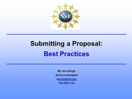 Submitting a Proposal: Best Practices By: Anu Singh Science Assistant 703-292-7141.