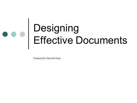 Designing Effective Documents Prepared by Hannah Haas.