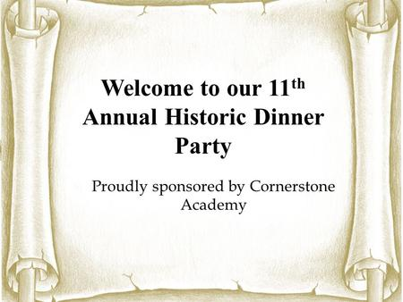 Historic Web Chat Your host tonight: Why It Matters Foundation Welcome to our 11 th Annual Historic Dinner Party  Proudly sponsored by Cornerstone Academy.