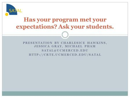 PRESENTATION BY CHARLESICE HAWKINS, JESSICA GRAY, MICHAEL PHAM  Has your program met your expectations?