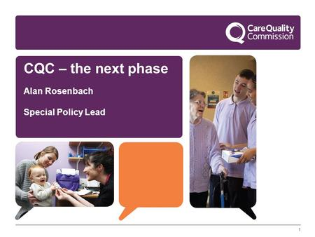 1 CQC – the next phase Alan Rosenbach Special Policy Lead.