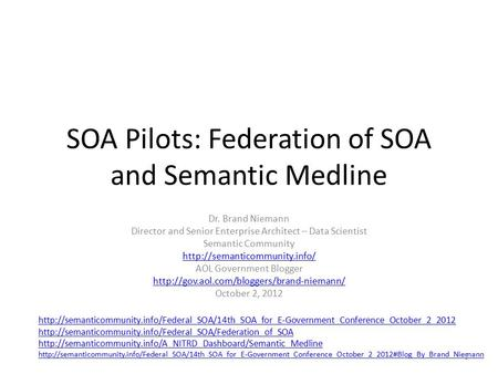 SOA Pilots: Federation of SOA and Semantic Medline Dr. Brand Niemann Director and Senior Enterprise Architect – Data Scientist Semantic Community