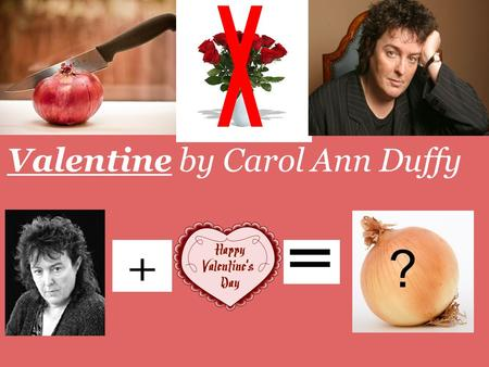 Valentine by Carol Ann Duffy ? /\. Imagery The best example of an extended metaphor in the poem would be I give you an onion. This valentine present.