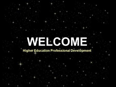 WELCOME Higher Education Professional Development.