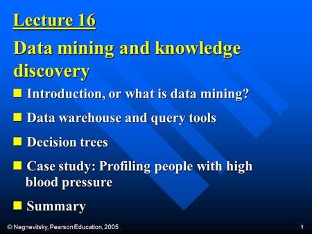 © Negnevitsky, Pearson Education, 2005 1 Introduction, or what is data mining? Introduction, or what is data mining? Data warehouse and query tools Data.
