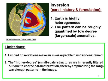 1 Woodhouse and Dziewonski, 1986 Inversion (part I, history & formulation): 1. Earth is highly heterogeneous 2. The pattern can be roughly quantified.