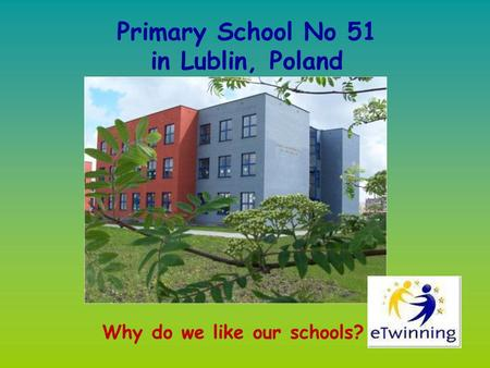 Why do we like our schools? Primary School No 51 in Lublin, Poland.