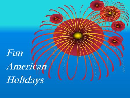 Fun American Holidays. Many of these fun American holidays originally had a religious significance, like St. Valentine's Day and St. Patrick's Day. Nowadays.