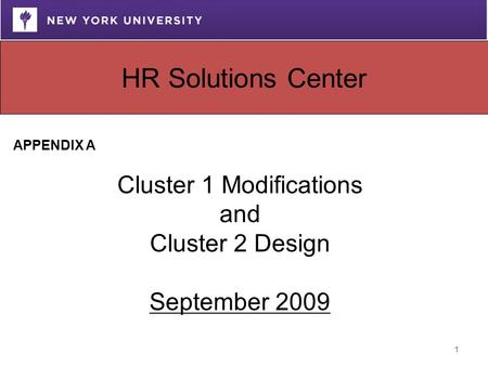 1 APPENDIX A Cluster 1 Modifications and Cluster 2 Design September 2009 HR Solutions Center.
