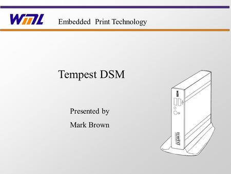 Tempest DSM Presented by Mark Brown Embedded Print Technology.
