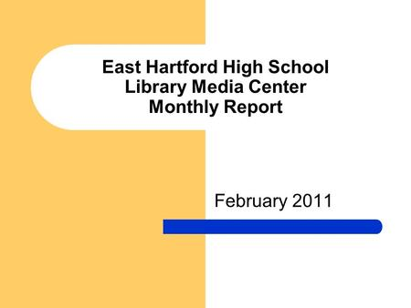 East Hartford High School Library Media Center Monthly Report February 2011.