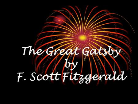 The Great Gatsby by F. Scott Fitzgerald. Write the notes on the slides with a pencil in the top right corner - - - - 