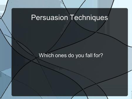 Persuasion <strong>Techniques</strong> Which ones do you fall for?.