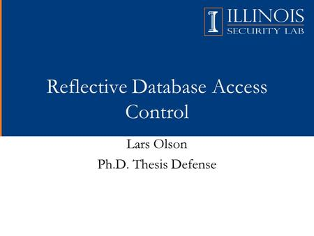 Reflective Database Access Control Lars Olson Ph.D. Thesis Defense.