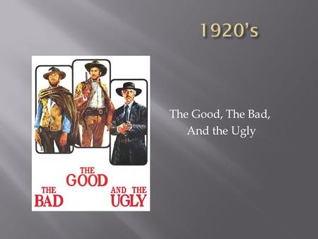 The Good, The Bad, And the Ugly.  The decade of the 1920s is often characterized as a period of American prosperity and optimism. It was the Roaring.