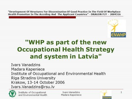 "Institute of Occupational and Environmental Health Ivars Vanadzins Madara Kapeniece 1 ""Development Of Structures For Dissemination Of Good Practice In."