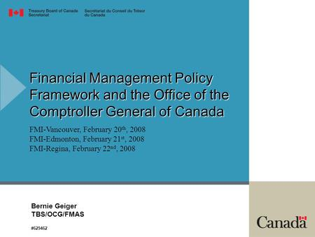 Financial Management Policy Framework and the Office of the Comptroller General of Canada   FMI-Vancouver, February 20th, 2008 FMI-Edmonton, February.