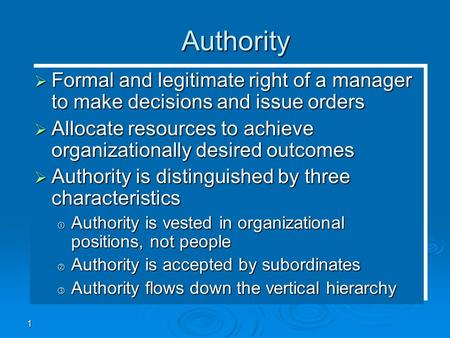1 Authority  Formal and legitimate right of a manager to make decisions and issue orders  Allocate resources to achieve organizationally desired outcomes.