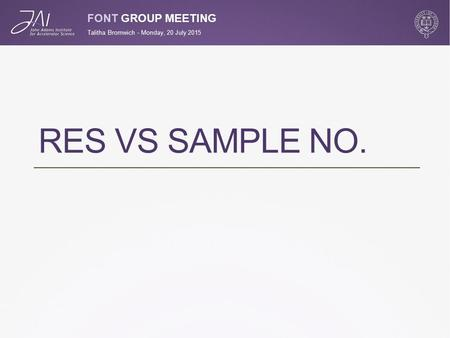 FONT GROUP MEETING RES VS SAMPLE NO. Talitha Bromwich - Monday, 20 July 2015.