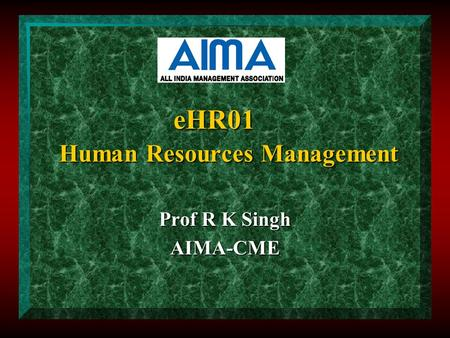 EHR01 Human Resources Management Prof R K Singh AIMA-CME.