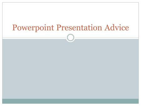Powerpoint Presentation Advice