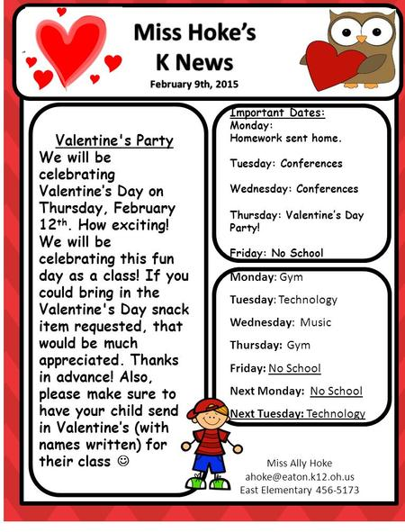 Important Dates: Monday: Homework sent home. Tuesday: Conferences Wednesday: Conferences Thursday: Valentine's Day Party! Friday: No School Monday: Gym.