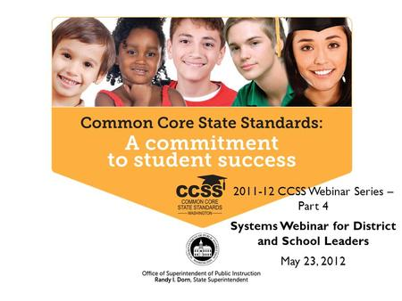 2011-12 CCSS Webinar Series – Part 4 Systems Webinar for District and School Leaders May 23, 2012.