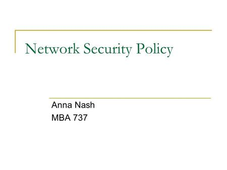 Network Security Policy Anna Nash MBA 737. Agenda Overview Goals Components Success Factors Common Barriers Importance Questions.