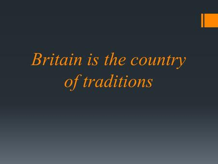 Britain is the country of traditions. New Year in Britain New Year in Britain is celebrated on January 1, the first day of the first month as per the.